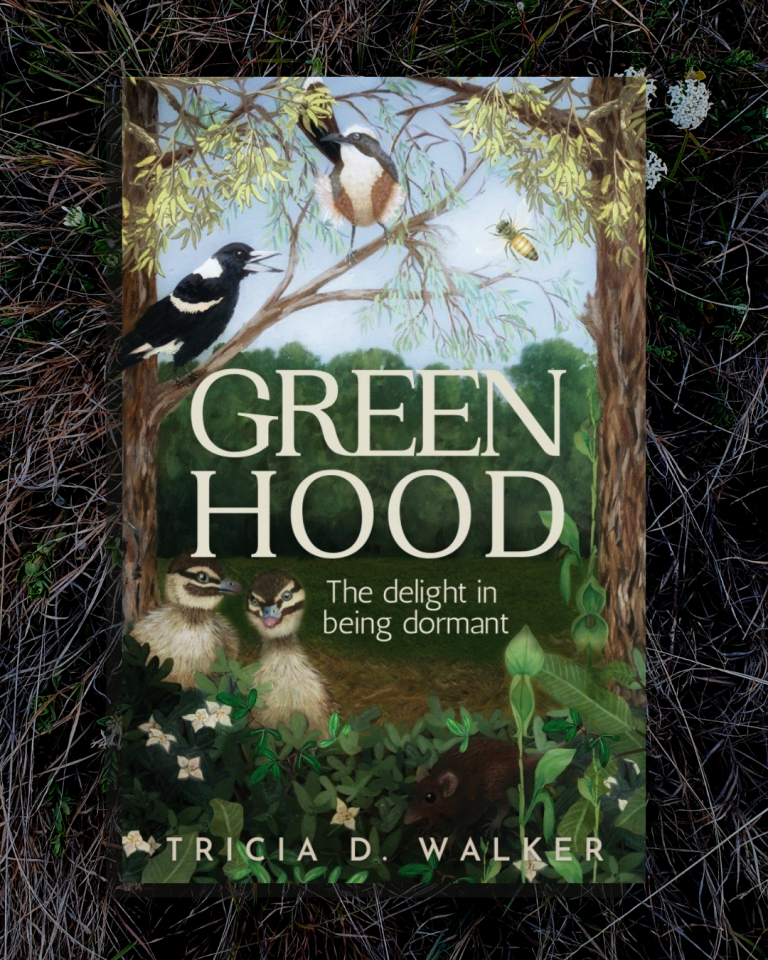 Australian nature memoir Greengood: the delight in being dormant by Tricia D. Walker. Nature writer. Helping women connect with nature